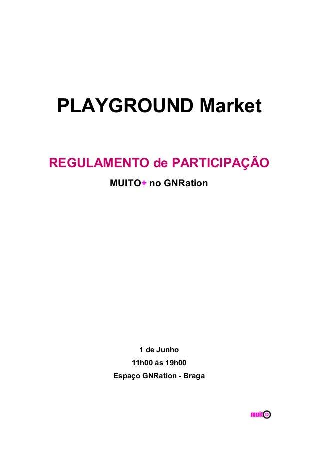 PLAYGROUND Market REGULAMENTO de PARTICIPAÇÃOMUITO+ no GNRation1 de Junho11h00 às 19h00Espaço GNRation - Braga