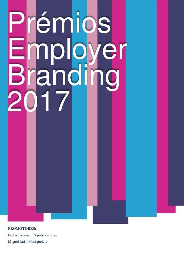 Prémios Employer Branding 2017 PROMOTORES: Pedro Caramez | @pedrocaramez Miguel Luís | @migueluis