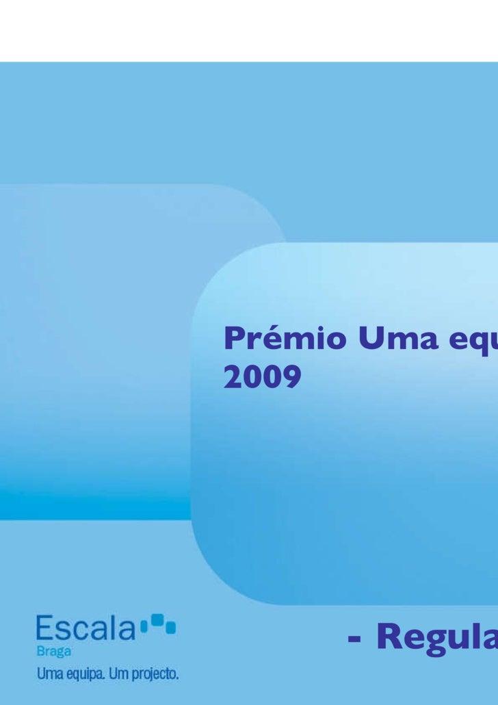 <ul><li>Prémio Uma equipa. Um projecto. 2009 </li></ul><ul><li>- Regulamento - </li></ul>