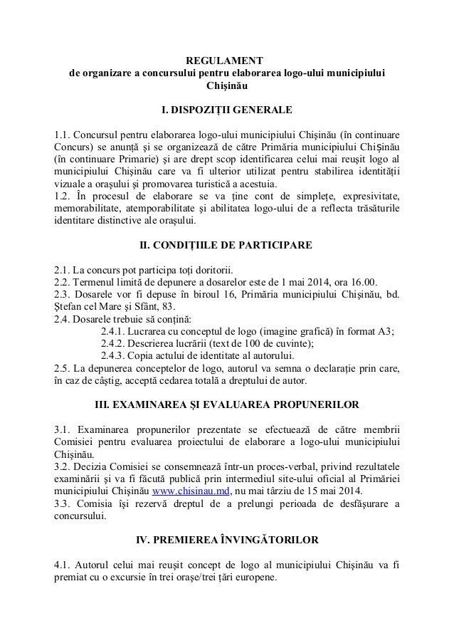 REGULAMENT de organizare a concursului pentru elaborarea logo-ului municipiului Chişinău I. DISPOZIŢII GENERALE 1.1. Concu...