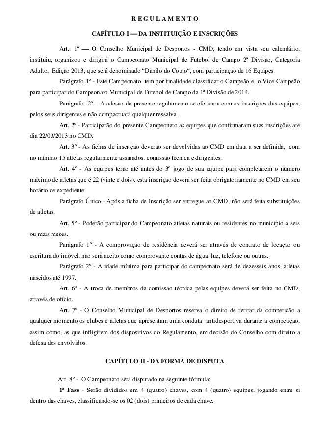 R E G U L A M E N T OCAPÍTULO I  DA INSTITUIÇÃO E INSCRIÇÕESArt.. 1º  O Conselho Municipal de Desportos - CMD, tendo em ...