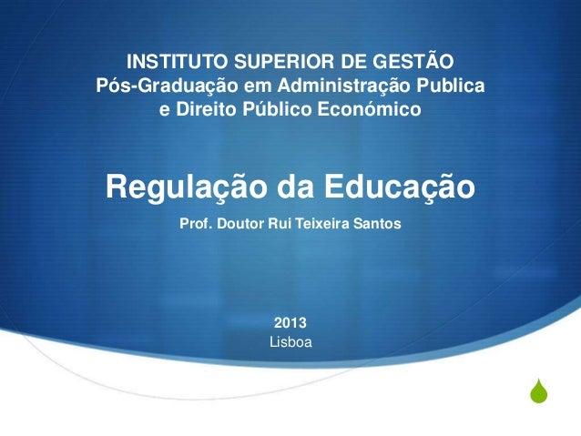 INSTITUTO SUPERIOR DE GESTÃO Pós-Graduação em Administração Publica e Direito Público Económico  Regulação da Educação Pro...