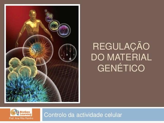 REGULAÇÃO                                         DO MATERIAL                                          GENÉTICOProf. Ana R...