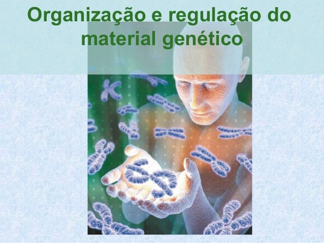 Organização e regulação do material genético