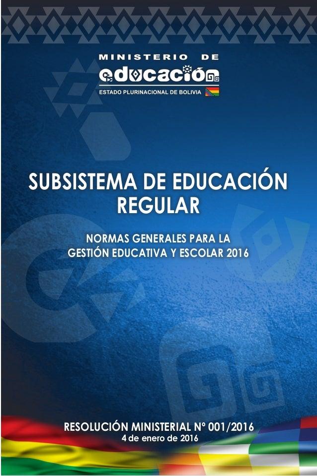 SUBSISTEMA DE EDUCACIÓN REGULAR NORMAS GENERALES PARA LA GESTIÓN EDUCATIVA Y ESCOLAR 2016 RESOLUCIÓN MINISTERIAL Nº 001/20...