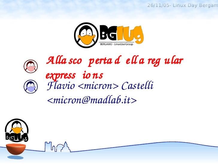26/11/05- Linux Day BergamAllasco pertad ell areg ularexpress io nsFlavio<micron>Castelli<micron@madlab.it>
