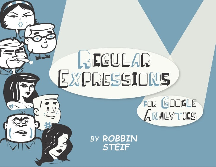 r EgularexpressI onS                For   g ooGle                a nA lytiCs   by Robbin     Steif