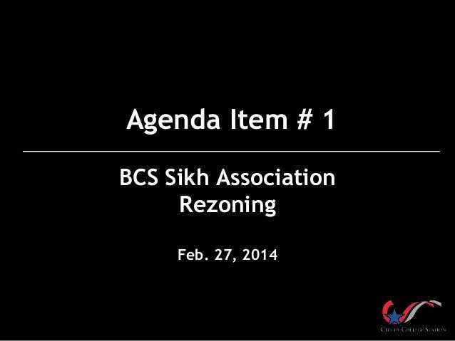 Agenda Item # 1 BCS Sikh Association Rezoning Feb. 27, 2014