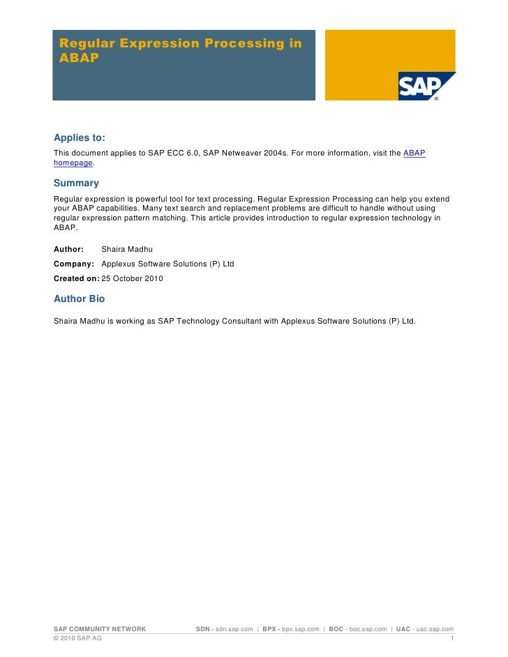 Regular Expression Processing in ABAPApplies to:This document applies to SAP ECC 6.0, SAP Netweaver 2004s. For more inform...