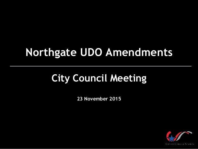 Northgate UDO Amendments City Council Meeting 23 November 2015