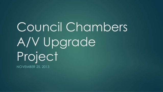 Council Chambers A/V Upgrade Project NOVEMBER 25, 2013