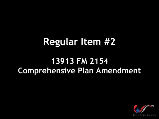Regular Item #2 13913 FM 2154 Comprehensive Plan Amendment
