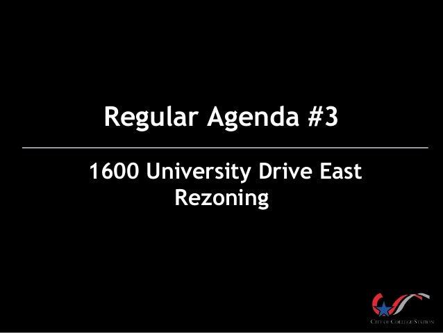 Regular Agenda #3 1600 University Drive East Rezoning