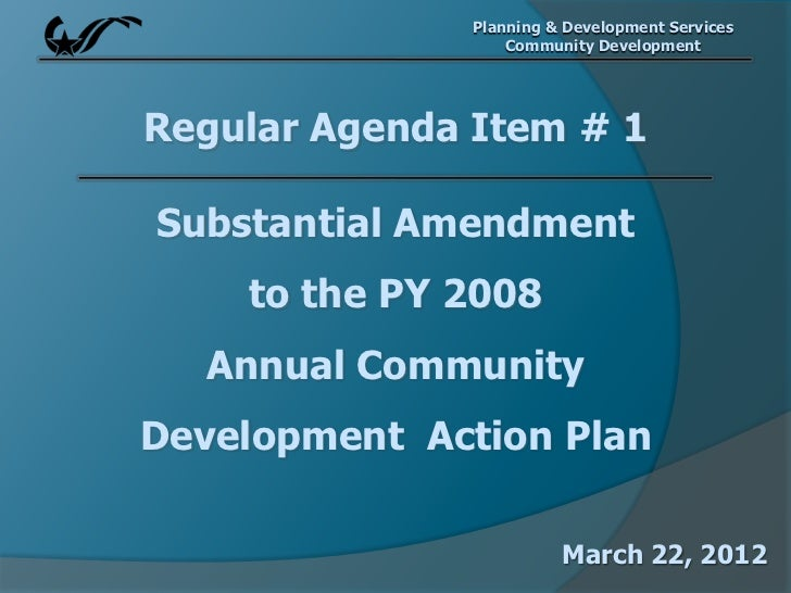 Planning & Development Services                   Community DevelopmentRegular Agenda Item # 1Substantial Amendment    to ...