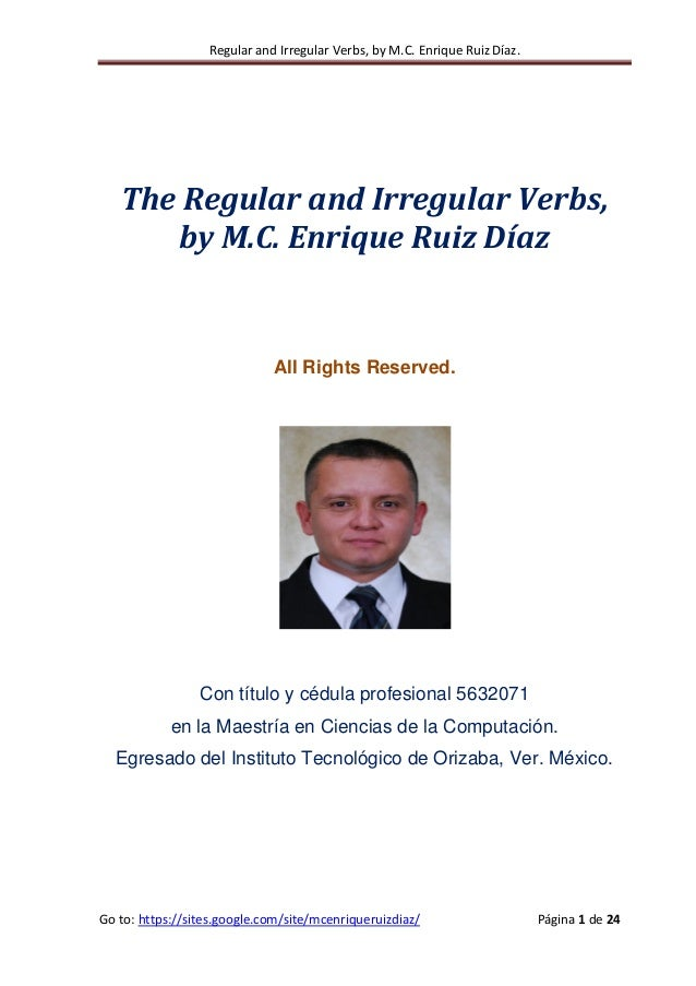 Regular and Irregular Verbs, by M.C. Enrique Ruiz Díaz.  The Regular and Irregular Verbs, by M.C. Enrique Ruiz Díaz  All R...