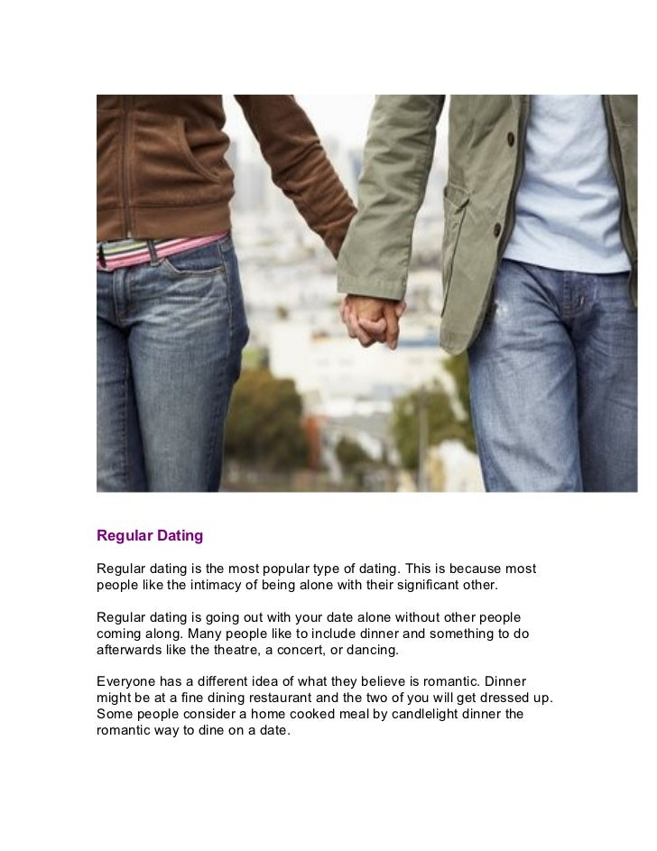 Regular DatingRegular dating is the most popular type of dating. This is because mostpeople like the intimacy of being alo...