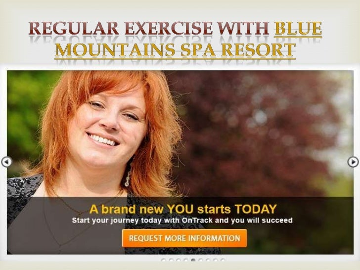 Regular exercise with Blue Mountains             Spa ResortDo you have excessive body fat? Are you obese? Well, if you wis...