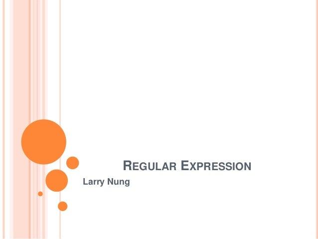 REGULAR EXPRESSION Larry Nung