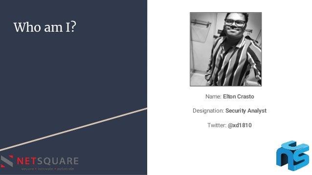 Who am I? Name: Elton Crasto Designation: Security Analyst Twitter: @xd1810