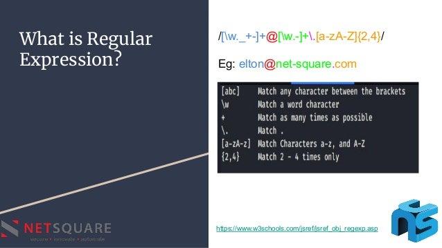 What is Regular Expression? /[w._+-]+@[w.-]+.[a-zA-Z]{2,4}/ Eg: elton@net-square.com https://www.w3schools.com/jsref/jsref...