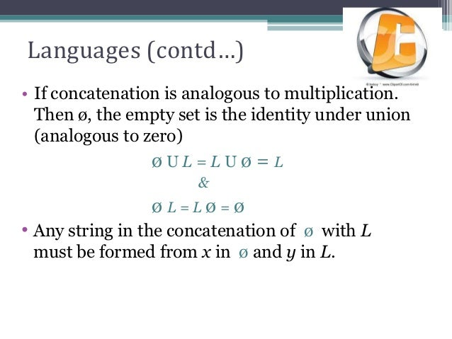 Languages (contd…)• If concatenation is analogous to multiplication.  Then ø, the empty set is the identity under union  (...