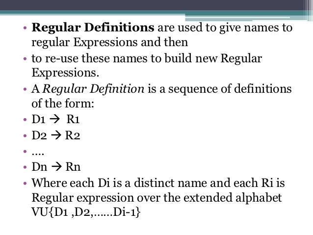 • Regular Definitions are used to give names to  regular Expressions and then• to re-use these names to build new Regular ...