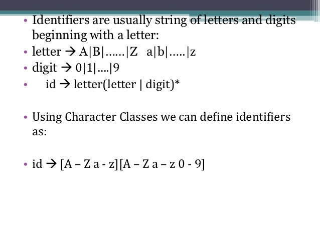 • Identifiers are usually string of letters and digits  beginning with a letter:• letter  A|B|……|Z a|b|…..|z• digit  0|1...