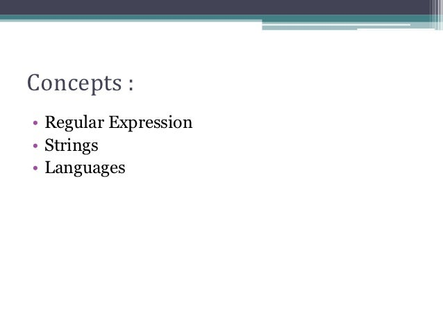Concepts :• Regular Expression• Strings• Languages