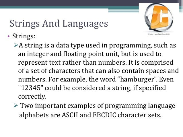 Strings And Languages• Strings:  A string is a data type used in programming, such as    an integer and floating point un...