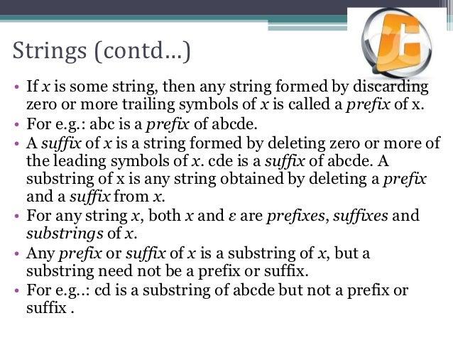 Strings (contd…)• If x is some string, then any string formed by discarding  zero or more trailing symbols of x is called ...