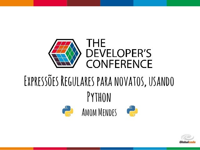Globalcode – Open4education ExpressõesRegularesparanovatos,usando Python AmomMendes