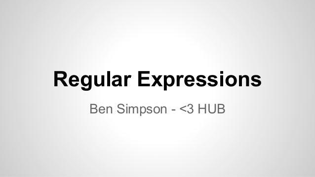 Regular Expressions Ben Simpson - <3 HUB
