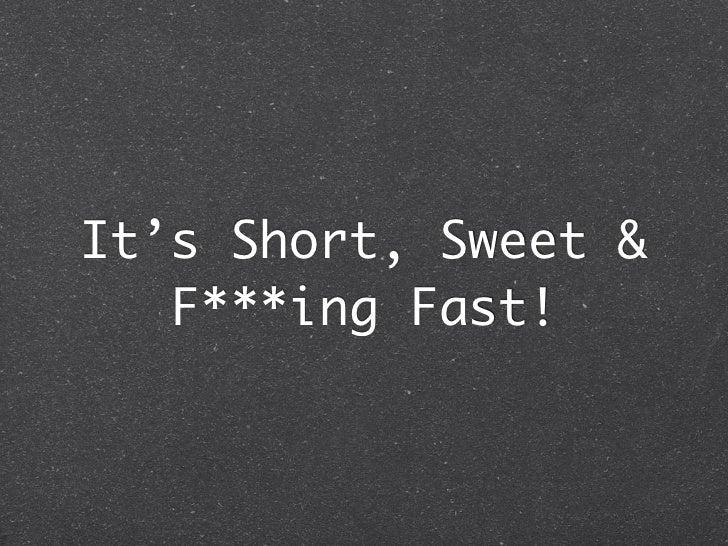 It's Short, Sweet &   F***ing Fast!
