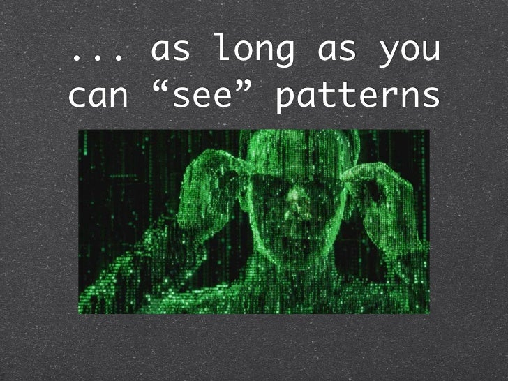 """... as long as youcan """"see"""" patterns"""