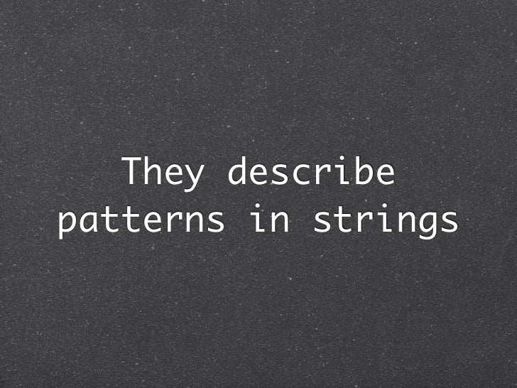 They describepatterns in strings
