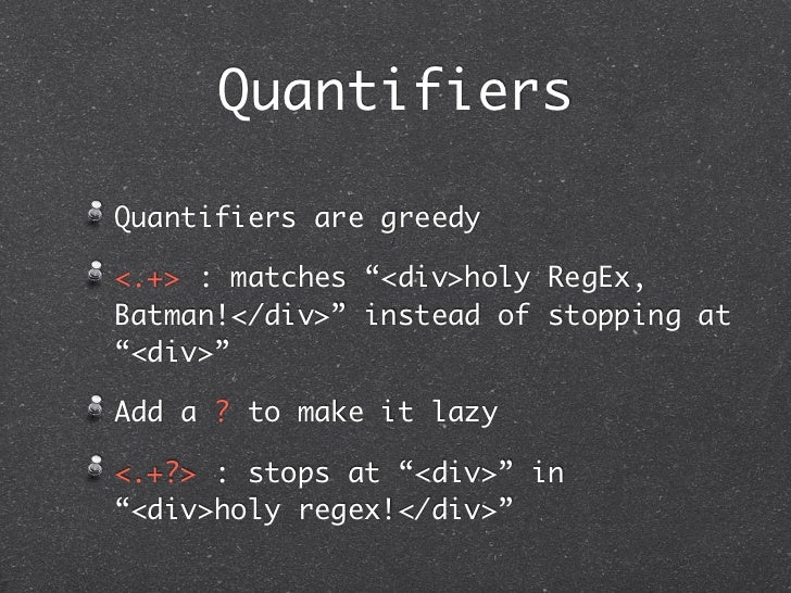 """QuantifiersQuantifiers are greedy<.+> : matches """"<div>holy RegEx,Batman!</div>"""" instead of stopping at""""<div>""""Add a ? to ma..."""
