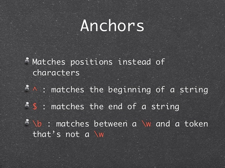 AnchorsMatches positions instead ofcharacters^ : matches the beginning of a string$ : matches the end of a stringb : match...