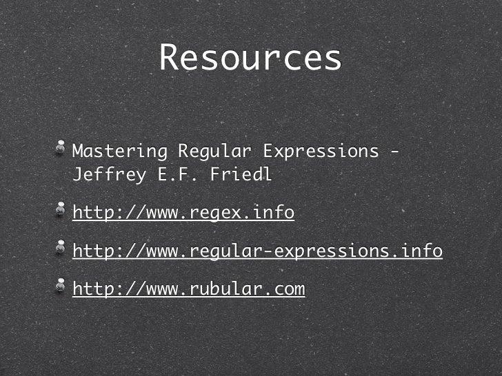 ResourcesMastering Regular Expressions -Jeffrey E.F. Friedlhttp://www.regex.infohttp://www.regular-expressions.infohttp://...