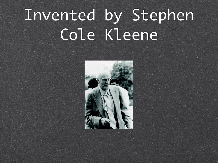 Invented by Stephen    Cole Kleene