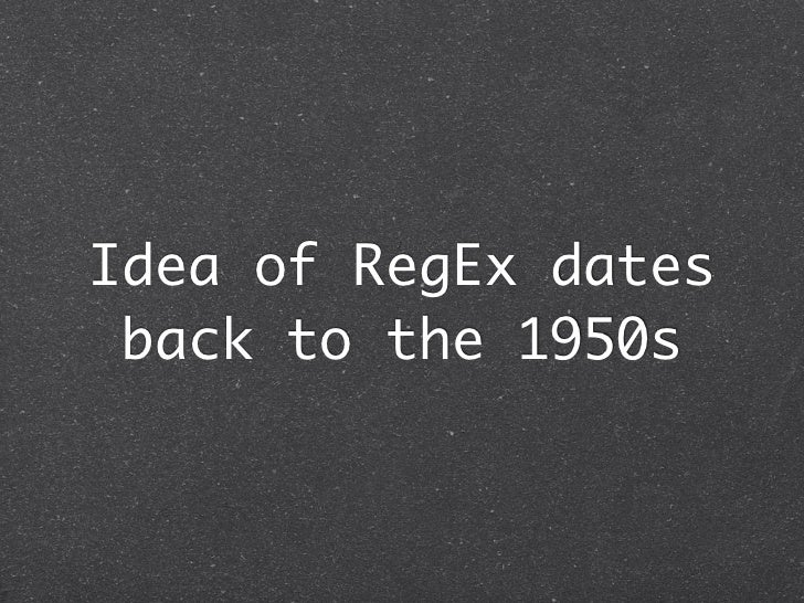 Idea of RegEx dates back to the 1950s