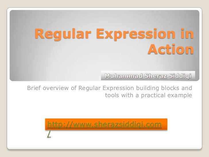Regular Expression in Action<br />Brief overview of Regular Expression building blocks and tools with a practical example<...
