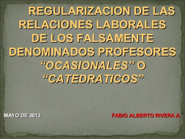 REGULARIZACION DE LASREGULARIZACION DE LASRELACIONES LABORALESRELACIONES LABORALESDE LOS FALSAMENTEDE LOS FALSAMENTEDENOMI...