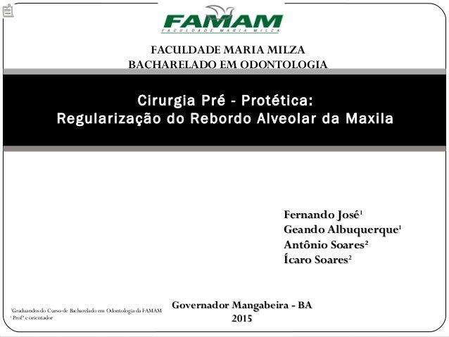 Cirurgia Pré - Protética: Regularização do Rebordo Alveolar da Maxila FACULDADE MARIA MILZA BACHARELADO EM ODONTOLOGIA Fer...