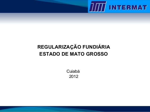 REGULARIZAÇÃO FUNDIÁRIA ESTADO DE MATO GROSSO Cuiabá 2012