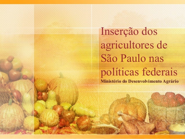 Inserção dosagricultores deSão Paulo naspolíticas federaisMinistério do Desenvolvimento Agrário