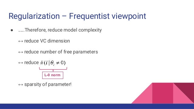 Regularization – Frequentist viewpoint ● ……Therefore, reduce model complexity ↔ reduce VC dimension ↔ reduce number of fre...