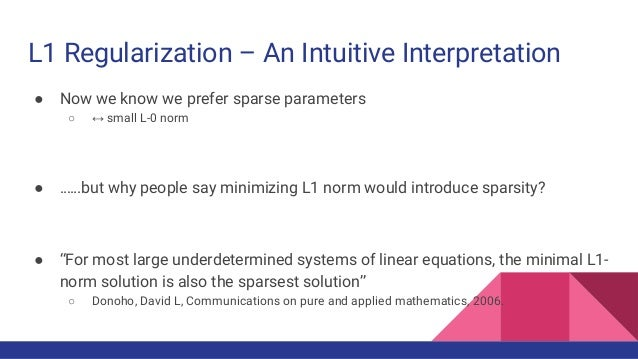 L1 Regularization – An Intuitive Interpretation ● Now we know we prefer sparse parameters ○ ↔ small L-0 norm ● ……but why p...