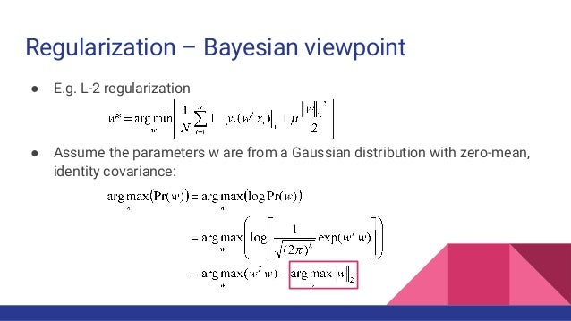 Regularization – Bayesian viewpoint ● E.g. L-2 regularization ● Assume the parameters w are from a Gaussian distribution w...