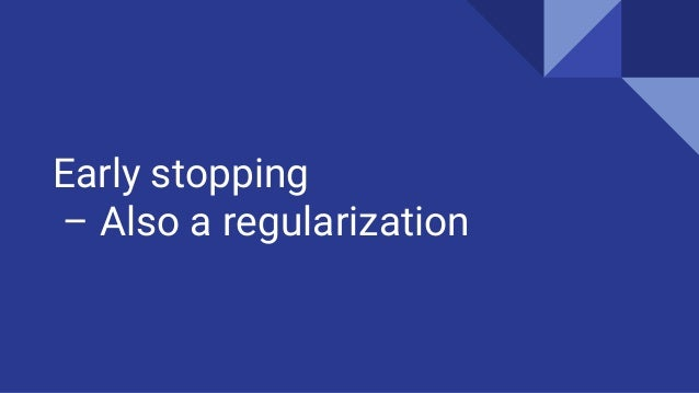 Early stopping – Also a regularization
