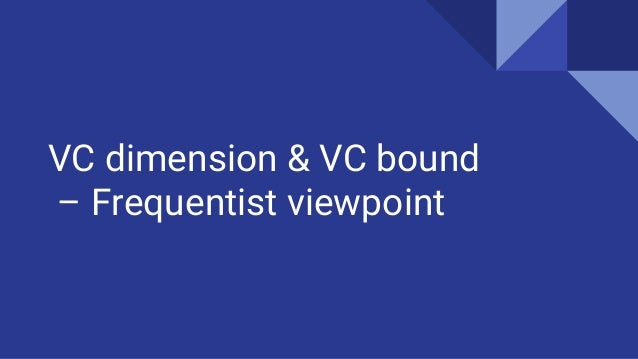 VC dimension & VC bound – Frequentist viewpoint